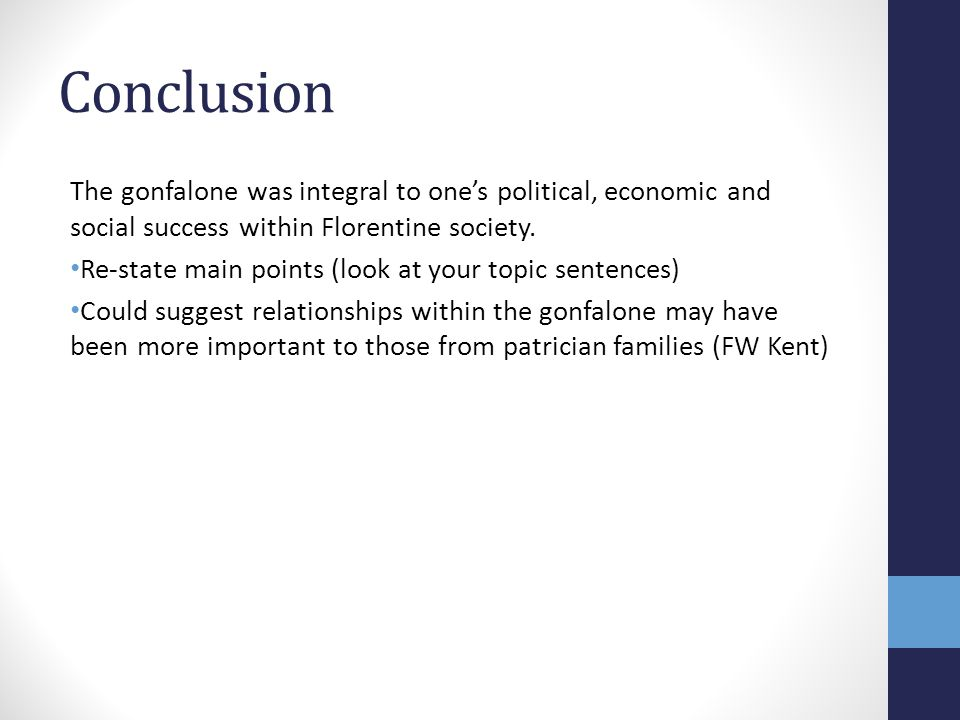 Conclusion The gonfalone was integral to one's political, economic and social success within Florentine society.