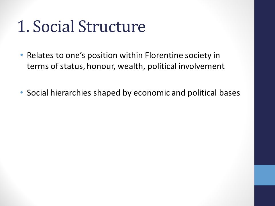 1. Social Structure Relates to one's position within Florentine society in terms of status, honour, wealth, political involvement.