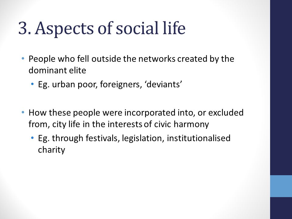 3. Aspects of social life People who fell outside the networks created by the dominant elite. Eg. urban poor, foreigners, 'deviants'