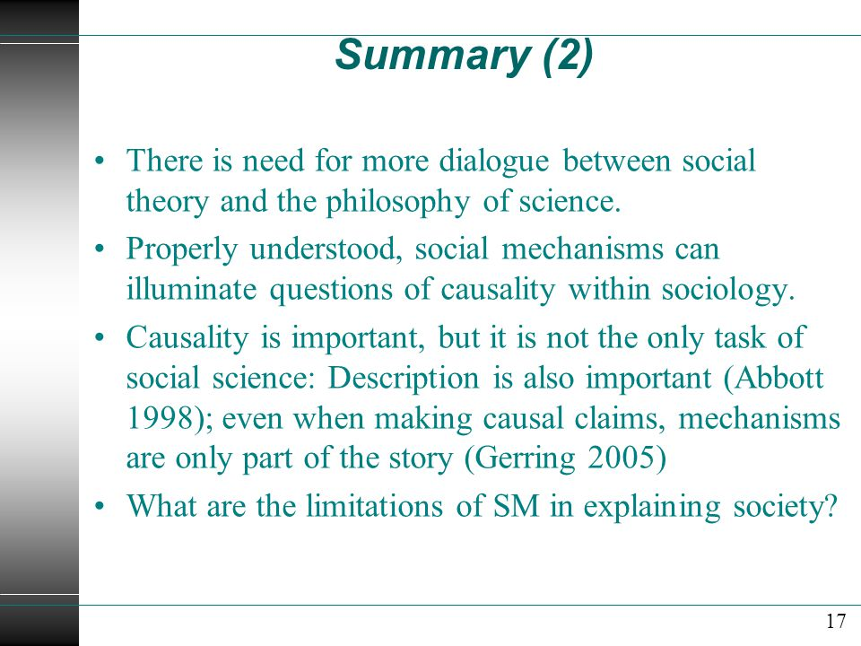 Summary (2) There is need for more dialogue between social theory and the philosophy of science.