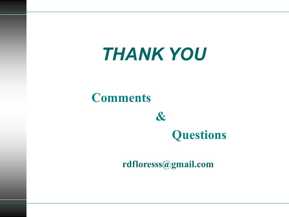 THANK YOU Comments & Questions rdfloresss@gmail.com