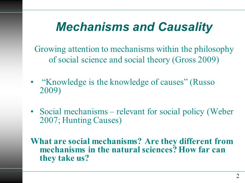 Mechanisms and Causality Growing attention to mechanisms within the philosophy of social science and social theory (Gross 2009)