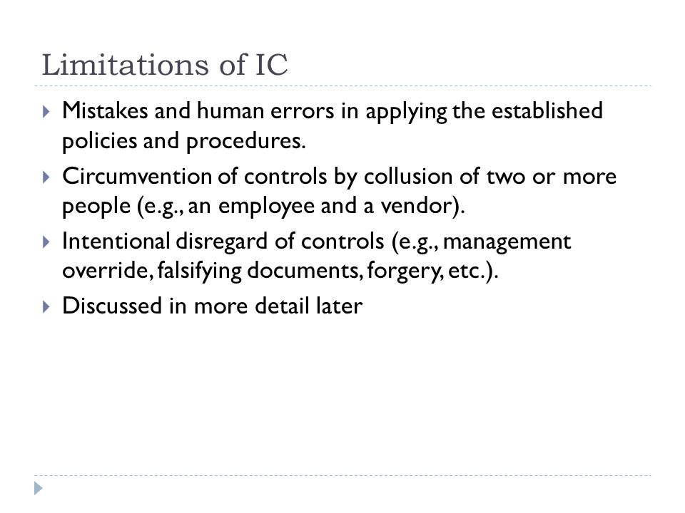 Limitations of IC Mistakes and human errors in applying the established policies and procedures.