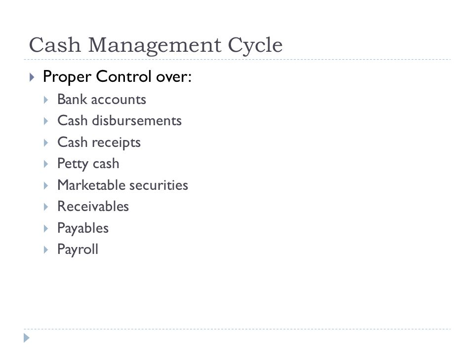 Cash Management Cycle Proper Control over: Bank accounts