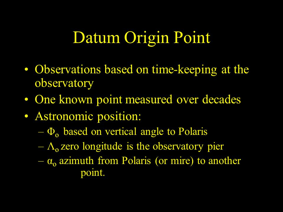 Datum Origin Point Observations based on time-keeping at the observatory. One known point measured over decades.
