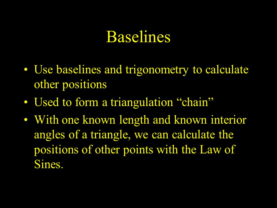 Baselines Use baselines and trigonometry to calculate other positions
