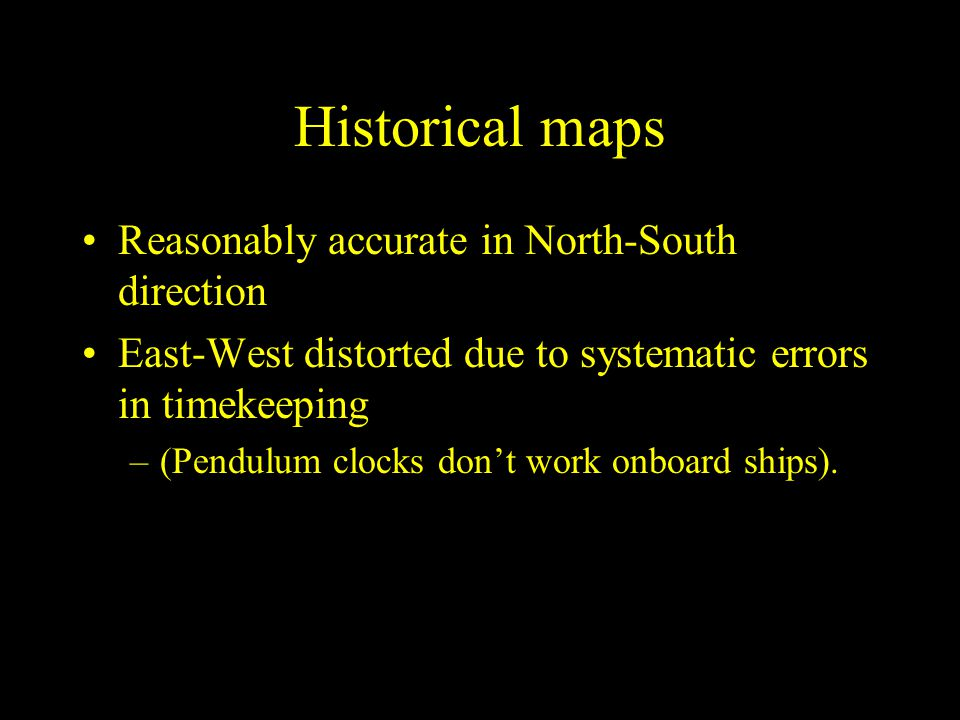 Historical maps Reasonably accurate in North-South direction