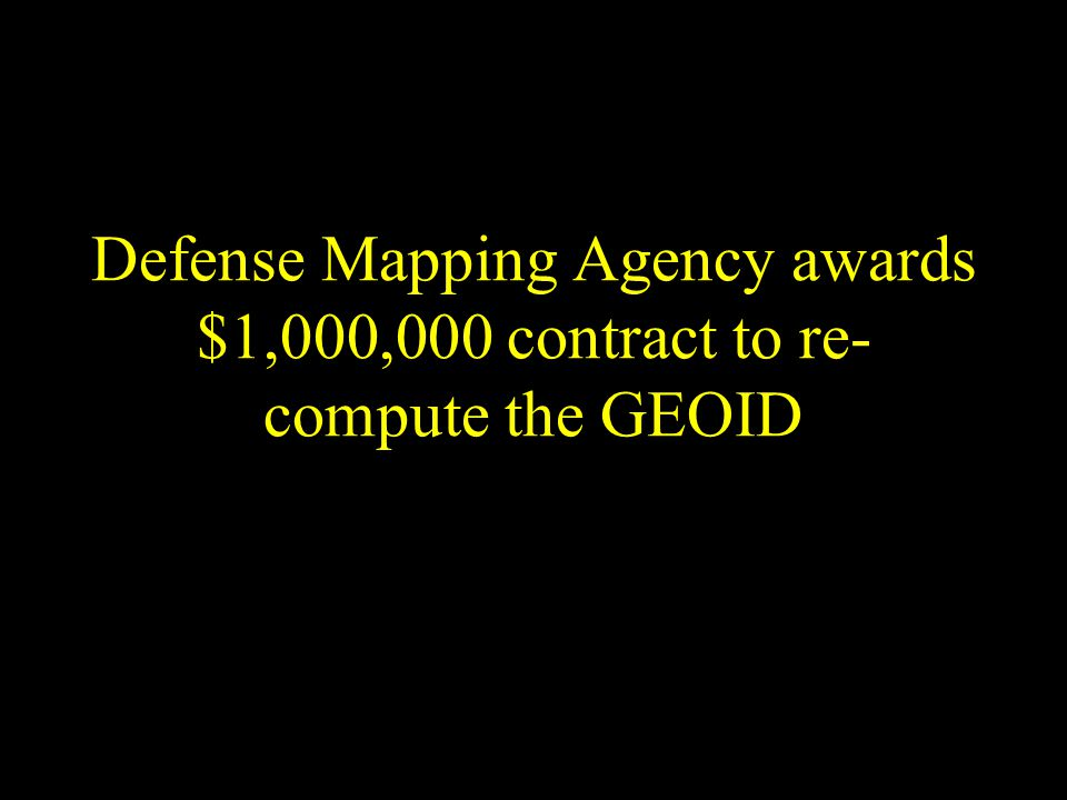Defense Mapping Agency awards $1,000,000 contract to re-compute the GEOID