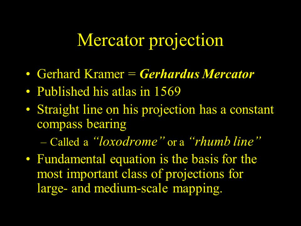 Mercator projection Gerhard Kramer = Gerhardus Mercator