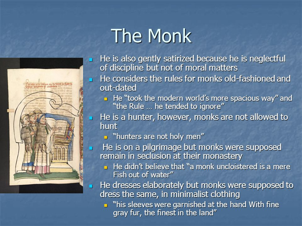 The Monk He is also gently satirized because he is neglectful of discipline but not of moral matters.