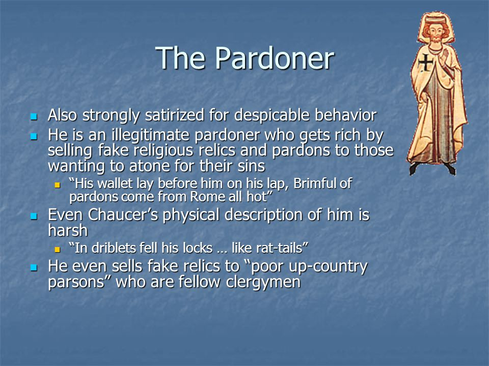 The Pardoner Also strongly satirized for despicable behavior