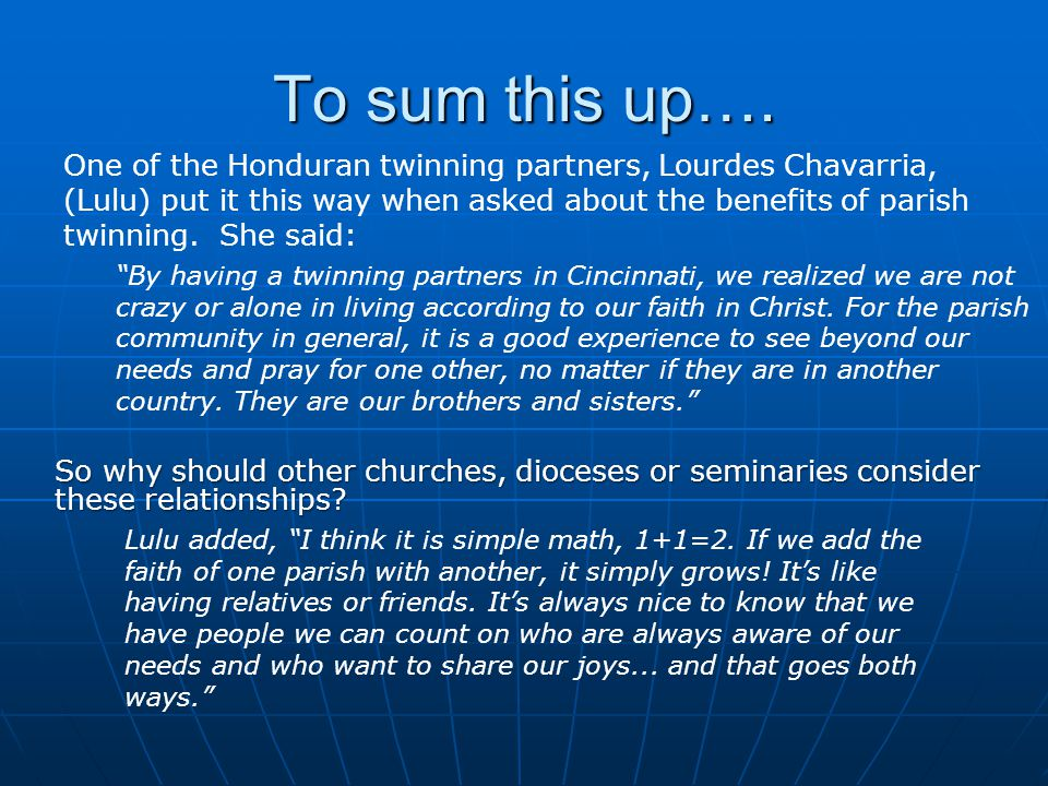 To sum this up…. One of the Honduran twinning partners, Lourdes Chavarria, (Lulu) put it this way when asked about the benefits of parish.