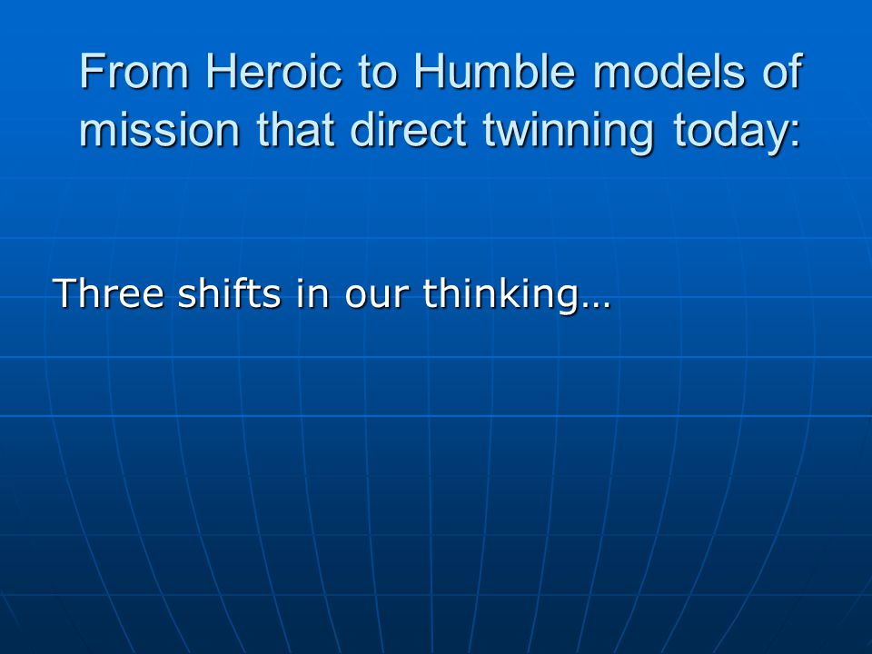 From Heroic to Humble models of mission that direct twinning today: