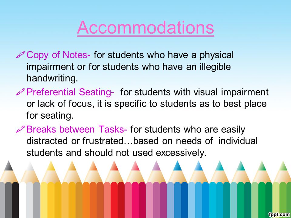 Accommodations Copy of Notes- for students who have a physical impairment or for students who have an illegible handwriting.