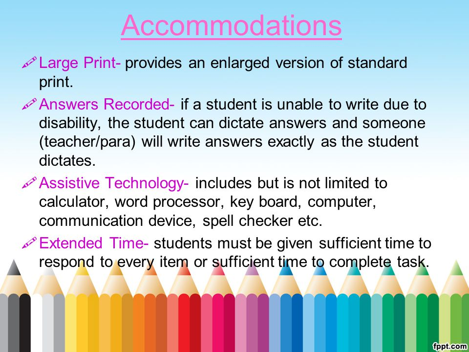 Accommodations Large Print- provides an enlarged version of standard print.