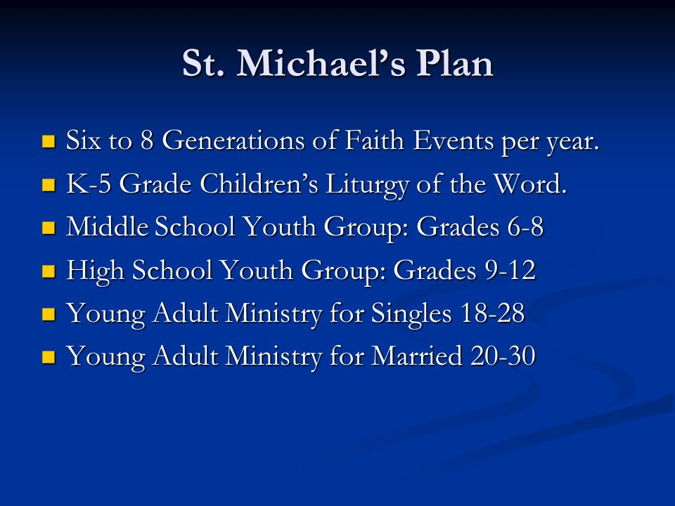 St. Michael's Plan Six to 8 Generations of Faith Events per year.