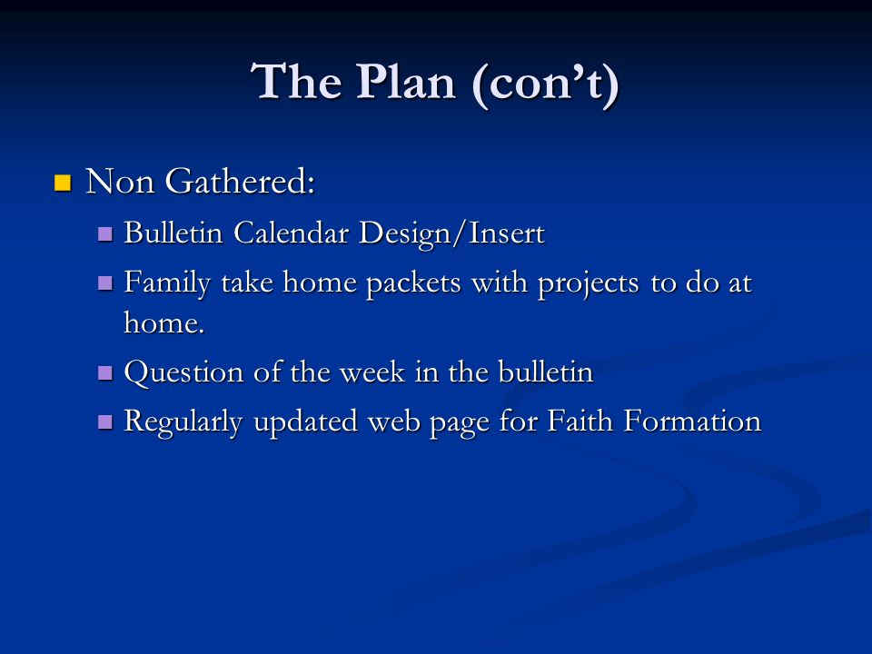 The Plan (con't) Non Gathered: Bulletin Calendar Design/Insert