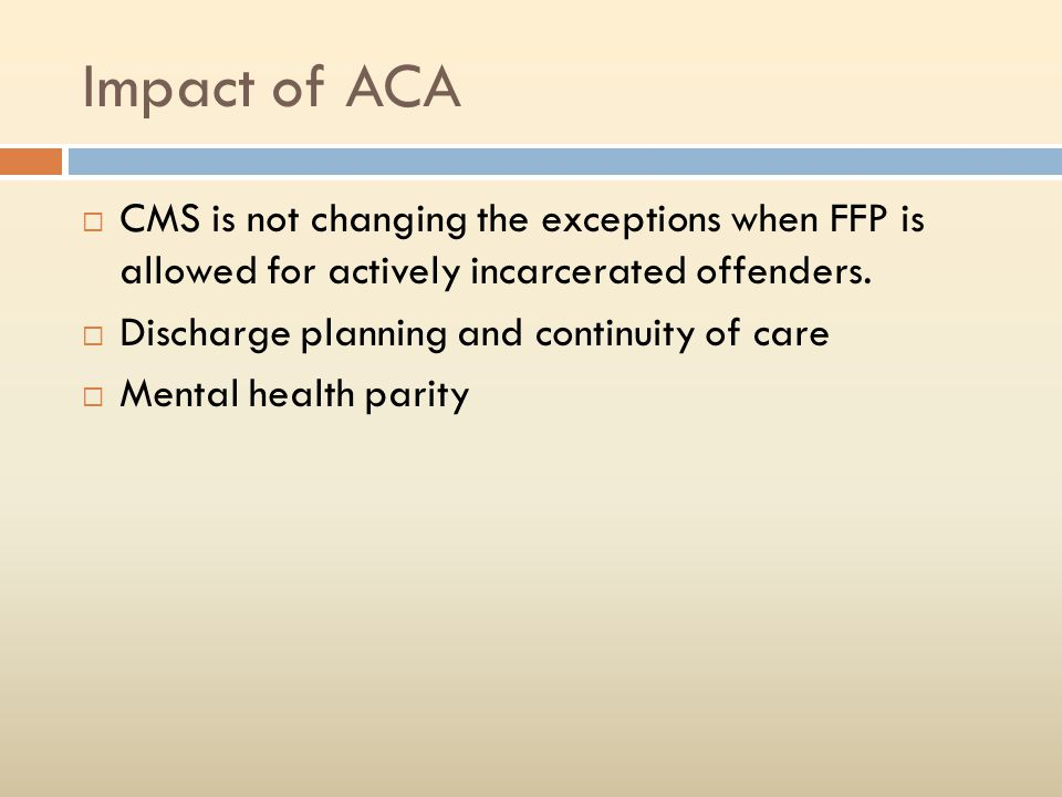 Impact of ACA CMS is not changing the exceptions when FFP is allowed for actively incarcerated offenders.