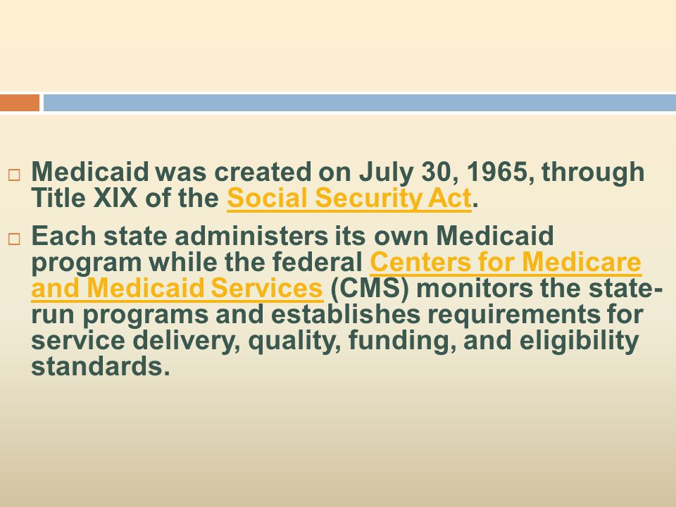 Medicaid was created on July 30, 1965, through Title XIX of the Social Security Act.