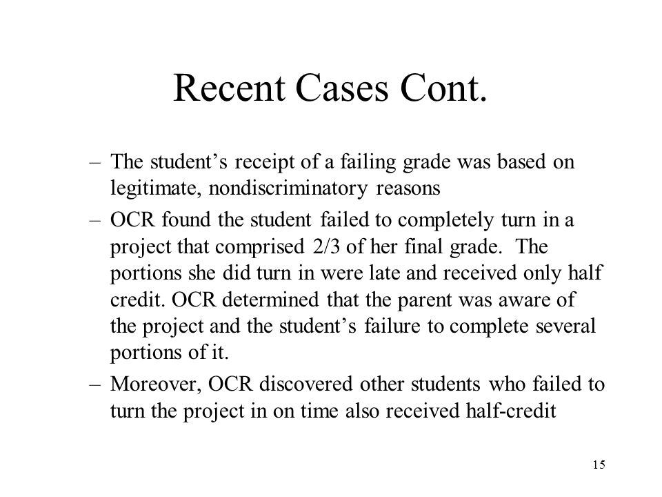 Recent Cases Cont. The student's receipt of a failing grade was based on legitimate, nondiscriminatory reasons.
