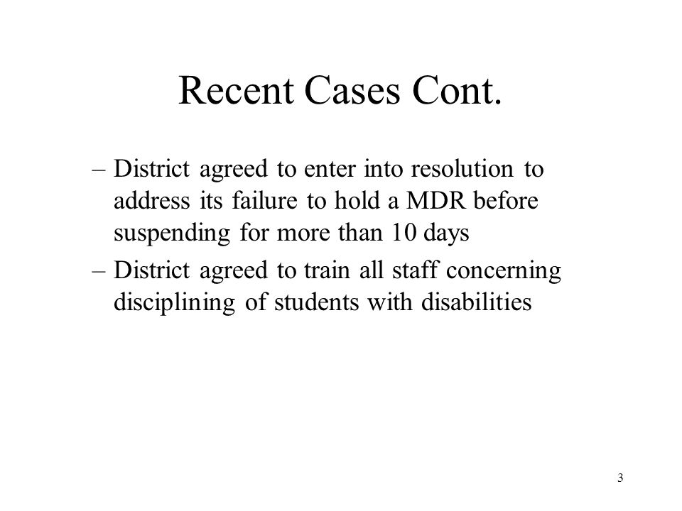 Recent Cases Cont. District agreed to enter into resolution to address its failure to hold a MDR before suspending for more than 10 days.