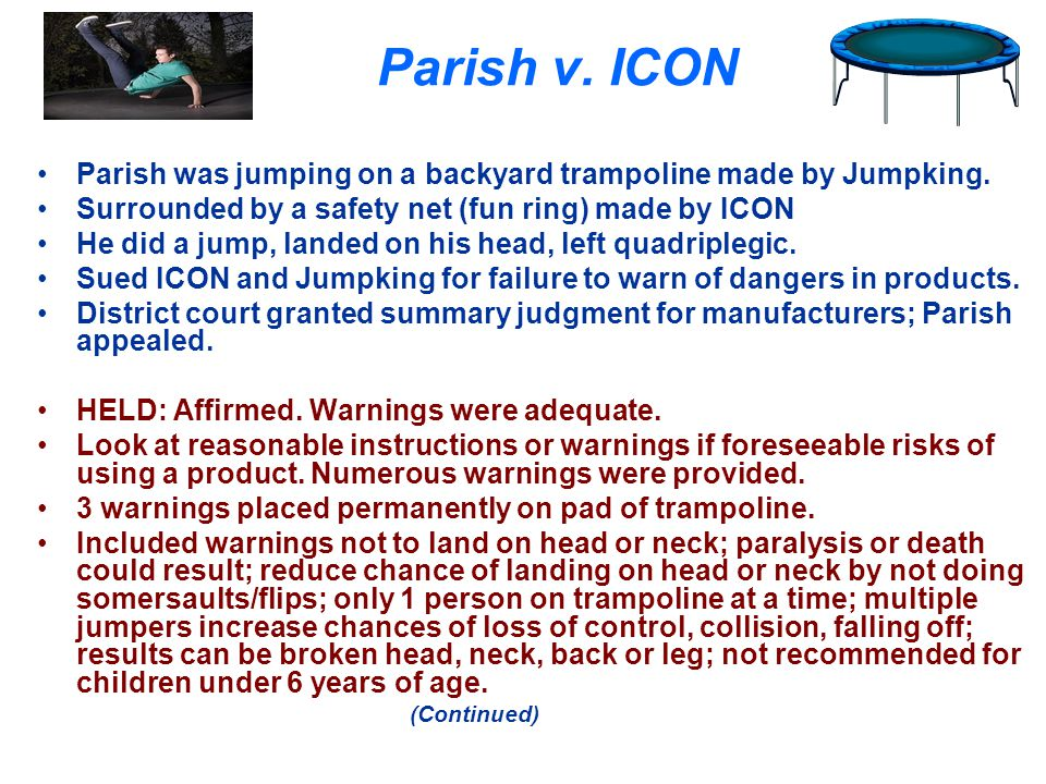 Parish v. ICON Parish was jumping on a backyard trampoline made by Jumpking. Surrounded by a safety net (fun ring) made by ICON.
