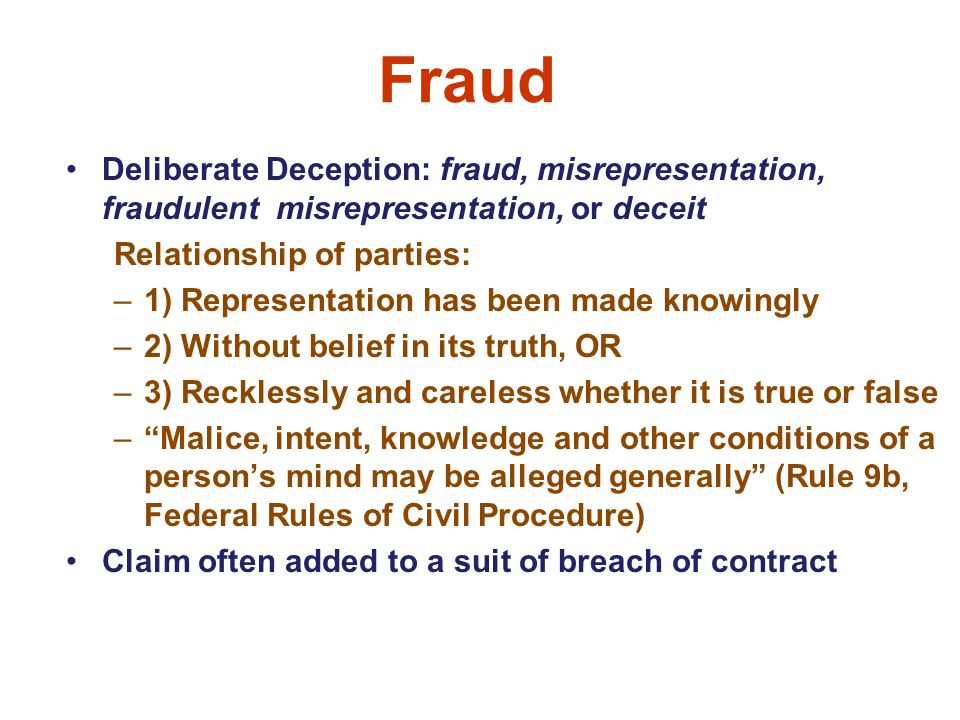 Fraud Deliberate Deception: fraud, misrepresentation, fraudulent misrepresentation, or deceit. Relationship of parties: