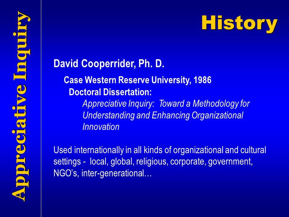 History Appreciative Inquiry David Cooperrider, Ph. D.