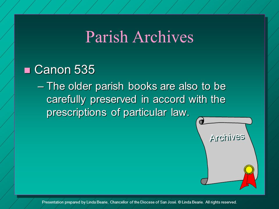 Parish Archives Canon 535. The older parish books are also to be carefully preserved in accord with the prescriptions of particular law.