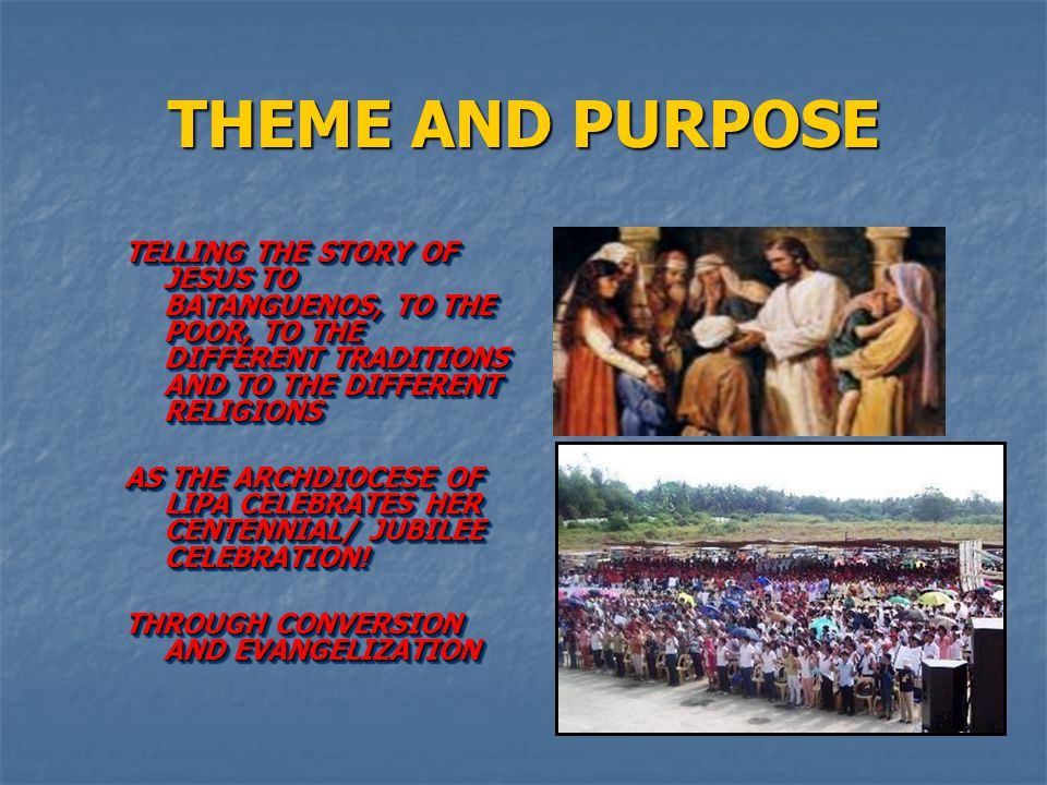 THEME AND PURPOSE TELLING THE STORY OF JESUS TO BATANGUENOS, TO THE POOR, TO THE DIFFERENT TRADITIONS AND TO THE DIFFERENT RELIGIONS.