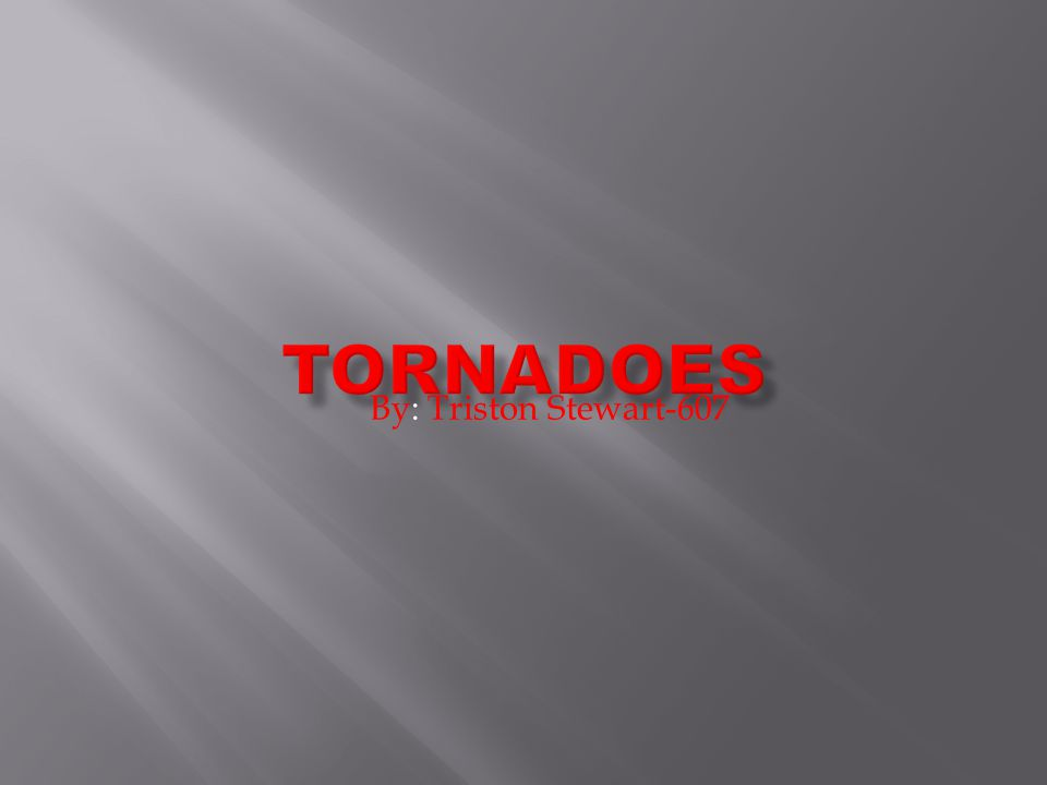 Tornadoes By: Triston Stewart-607