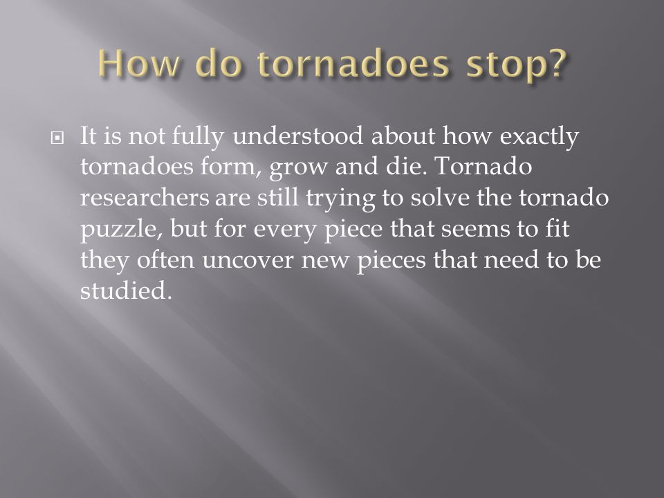 How do tornadoes stop