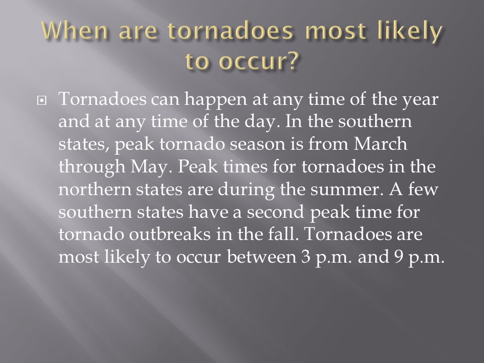 When are tornadoes most likely to occur