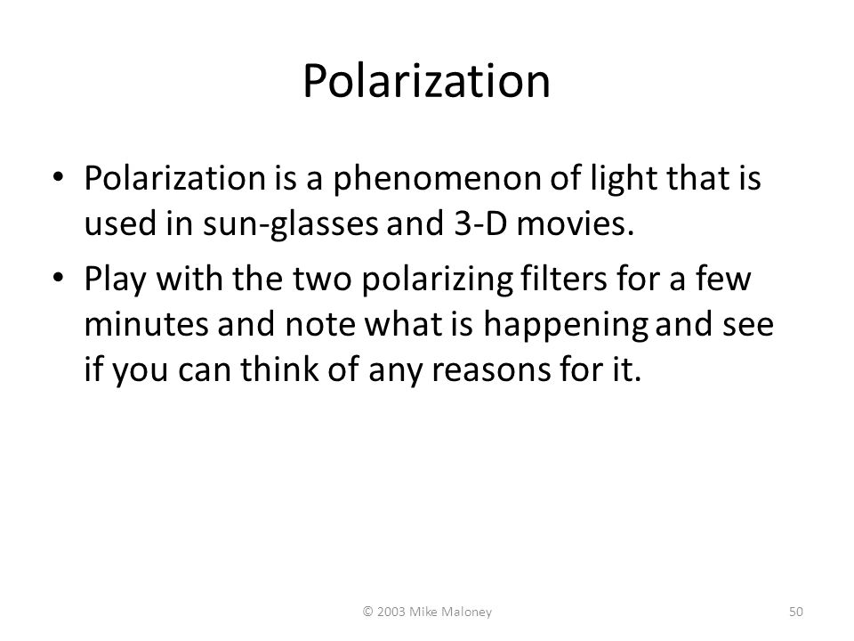 Polarization Polarization is a phenomenon of light that is used in sun-glasses and 3-D movies.