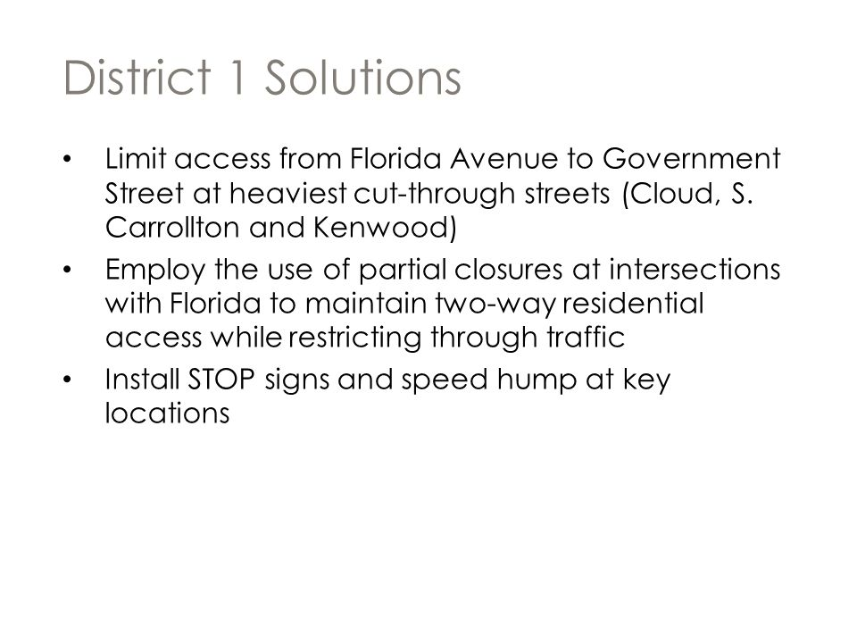 District 1 Solutions Limit access from Florida Avenue to Government Street at heaviest cut-through streets (Cloud, S. Carrollton and Kenwood)