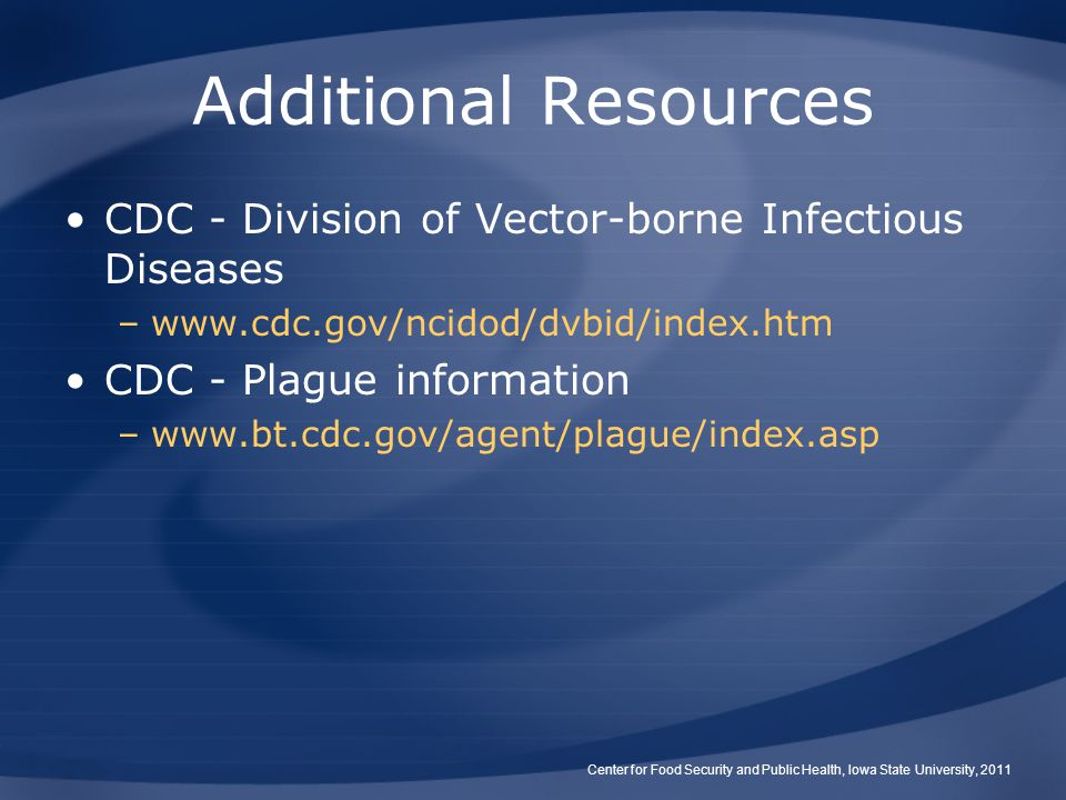 Additional Resources CDC - Division of Vector-borne Infectious Diseases. www.cdc.gov/ncidod/dvbid/index.htm.