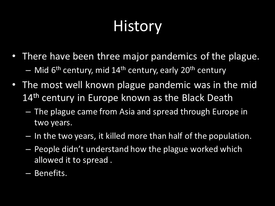 History There have been three major pandemics of the plague.