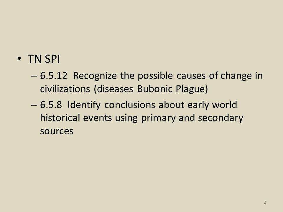 TN SPI 6.5.12 Recognize the possible causes of change in civilizations (diseases Bubonic Plague)