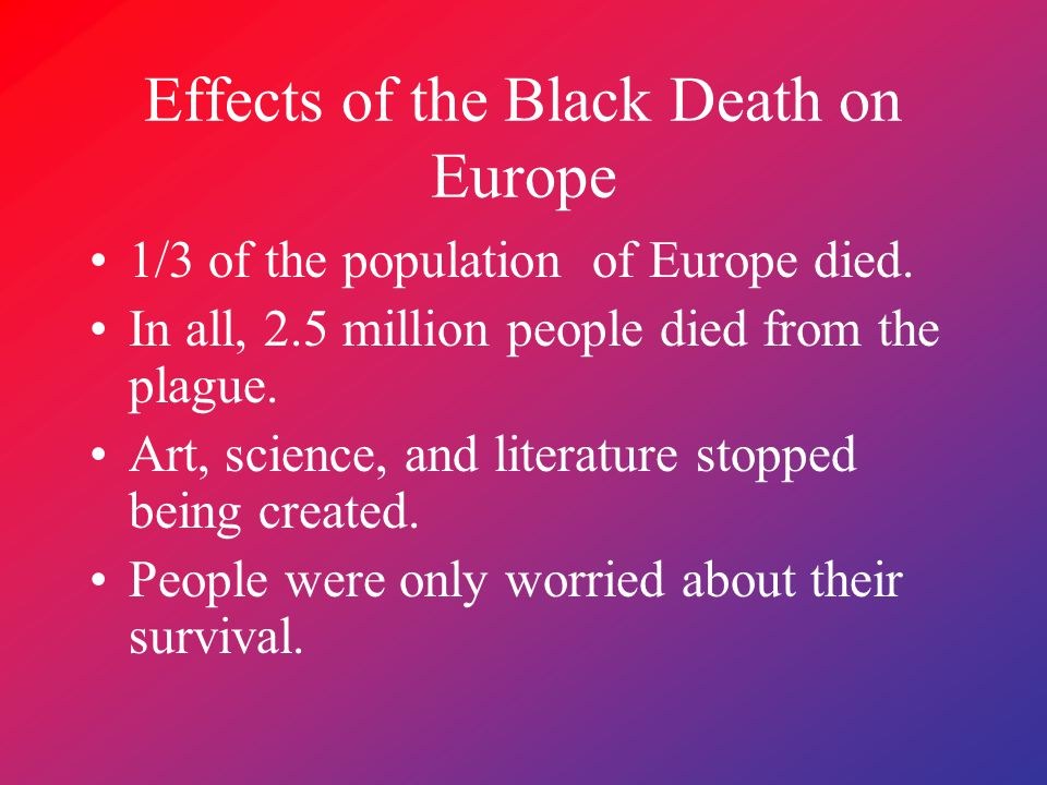 black deaths effect on europe essay March 3, 1348 dear diary, my name is sarah himes i have never written in a diary before, so please bear with me the black death happened to hit our village, and i.