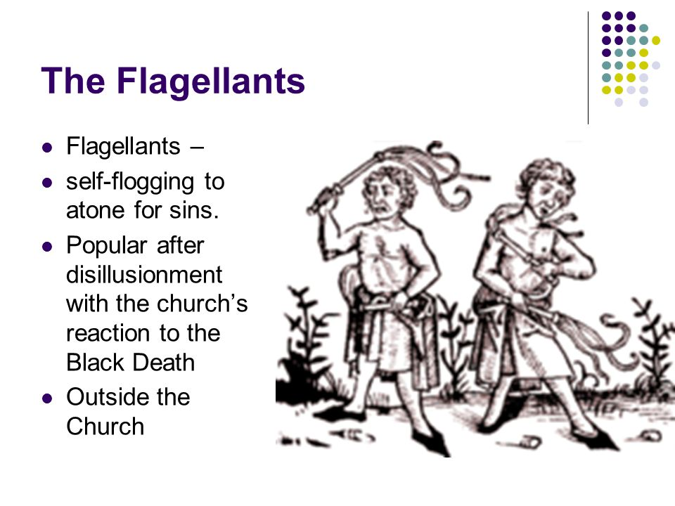 The Flagellants Flagellants – self-flogging to atone for sins.