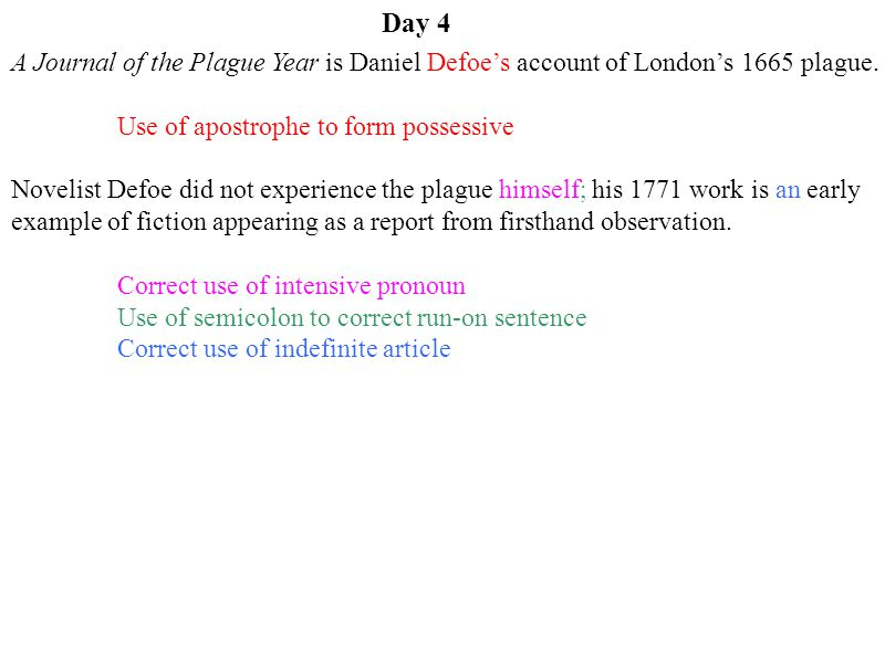 Day 4 A Journal of the Plague Year is Daniel Defoe's account of London's 1665 plague. Use of apostrophe to form possessive.