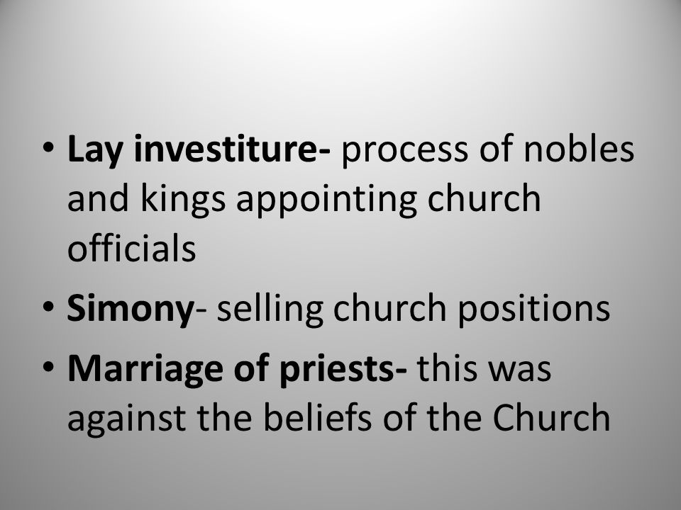 Lay investiture- process of nobles and kings appointing church officials