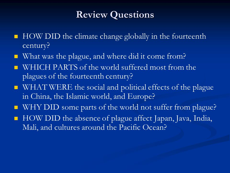 Review Questions HOW DID the climate change globally in the fourteenth century What was the plague, and where did it come from