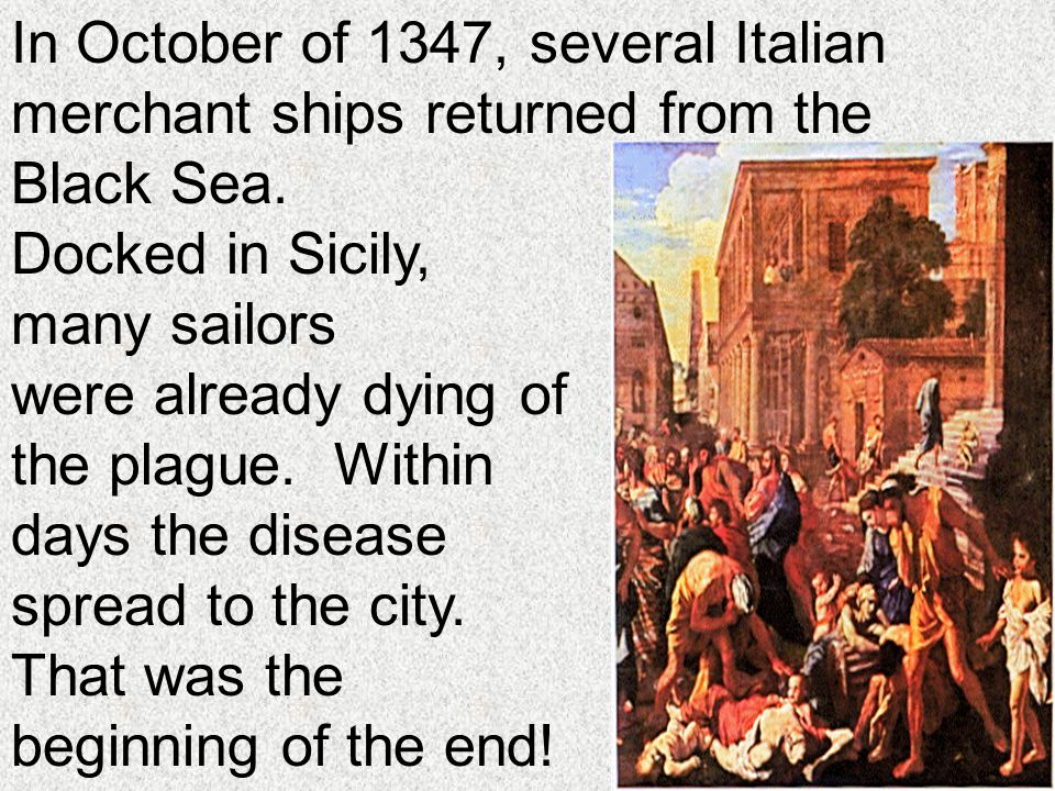 In October of 1347, several Italian merchant ships returned from the