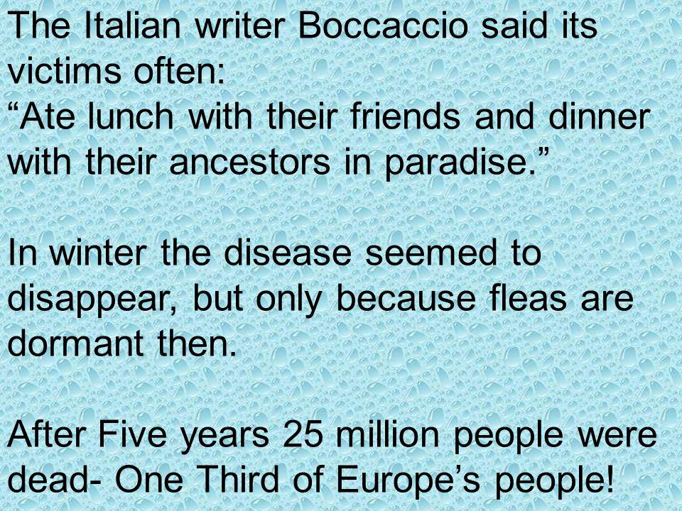 The Italian writer Boccaccio said its victims often: