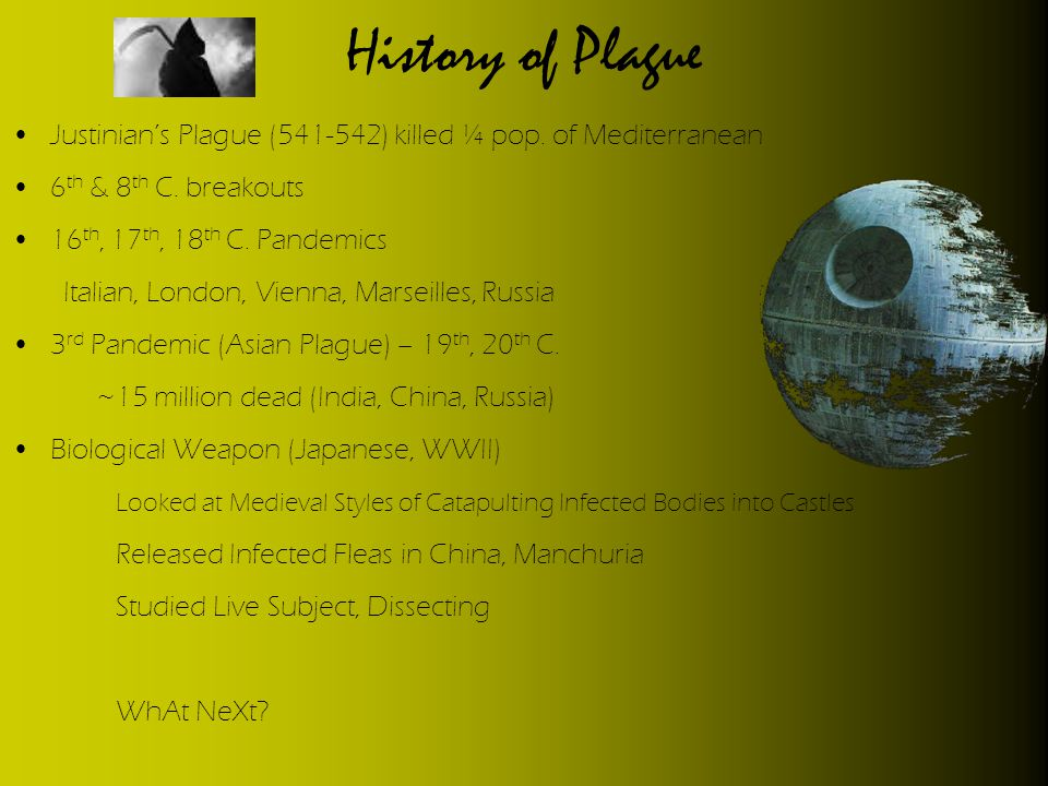History of Plague Justinian's Plague (541-542) killed ¼ pop. of Mediterranean. 6th & 8th C. breakouts.