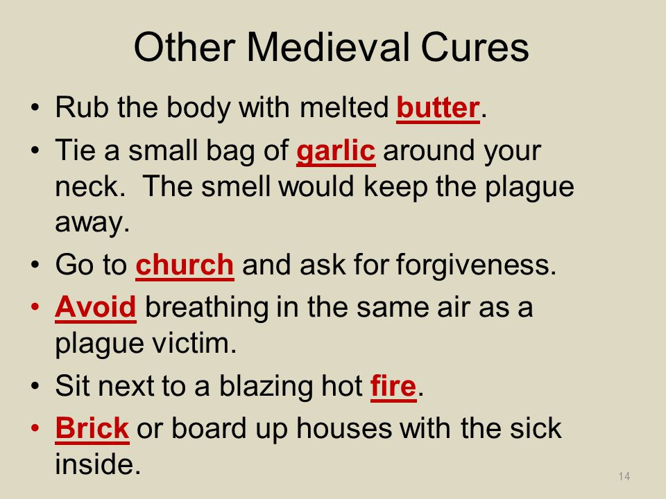 Other Medieval Cures Rub the body with melted butter.