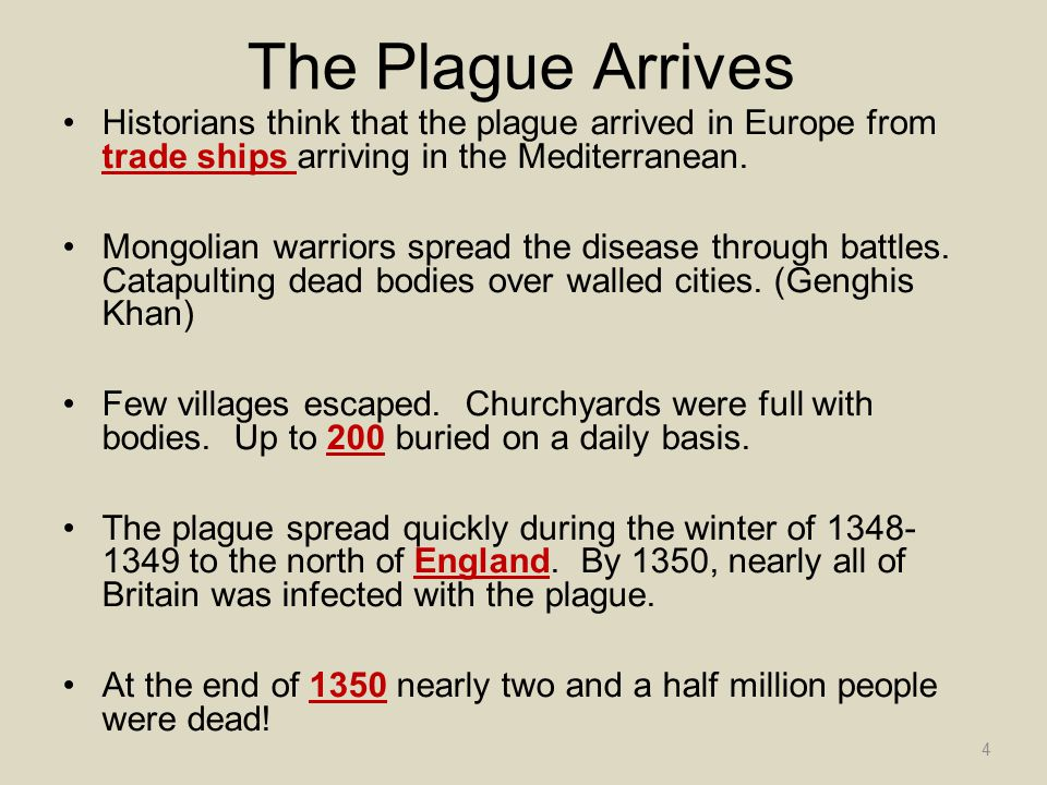 The Plague Arrives Historians think that the plague arrived in Europe from trade ships arriving in the Mediterranean.