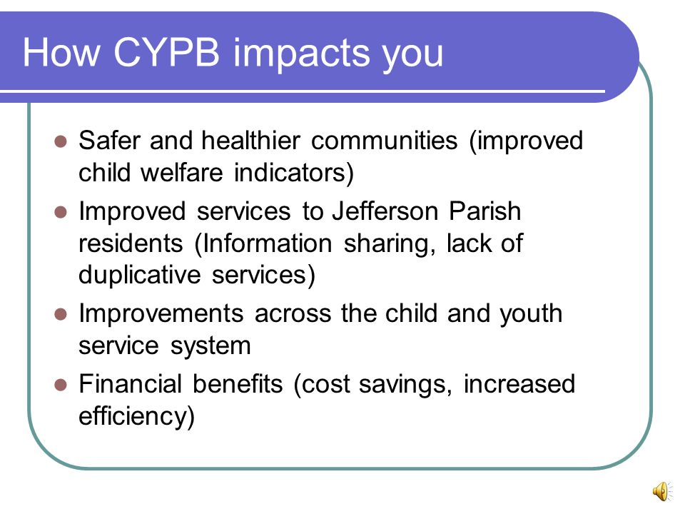 How CYPB impacts you Safer and healthier communities (improved child welfare indicators)