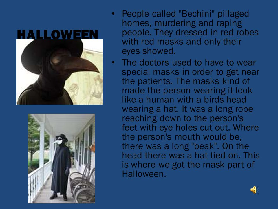 HALLOWEEN People called Bechini pillaged homes, murdering and raping people. They dressed in red robes with red masks and only their eyes showed.